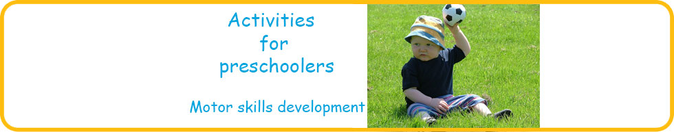 Activities for preschoolers to develop motor skills